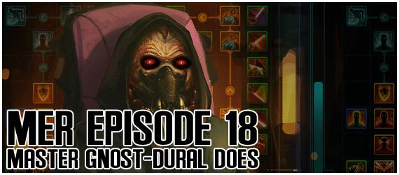 MER Episode 18 - Master Gnost-Dural Does