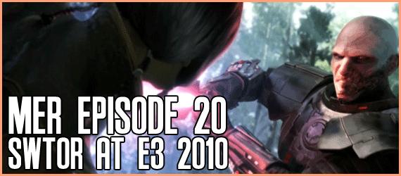 MER Episode 20 - SWTOR at E3 2010