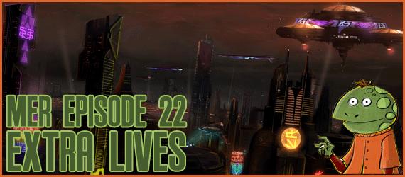 MER Episode 22 - Extra Lives