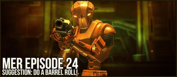 MER Episode 24 - Suggestion: Do a barrel roll!