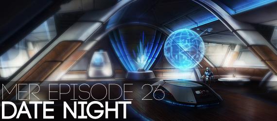 MER Episode 26 - Date Night