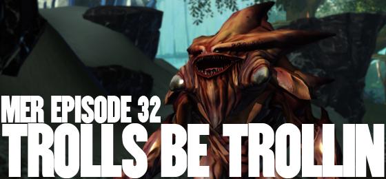 MER Episode 32: Trolls Be Trollin