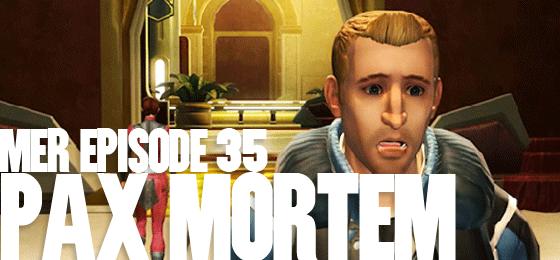 MER Episode 35: PAX Mortem