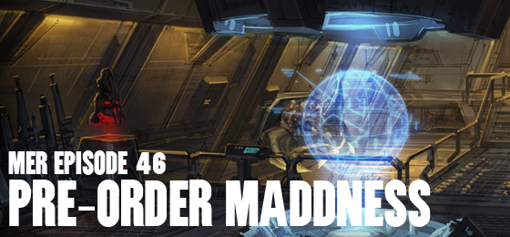 MER Episode 46: Pre-Order Madness
