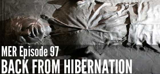 MER Episode 97: Back From Hibernation